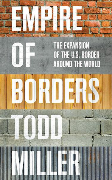 Empire of Borders: The Expansion of the US Border Around the World by Todd Miller (Image courtesy of Verso Books)